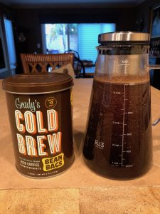Cold Brew Coffee.  Great for hot days, mellower than iced coffee.